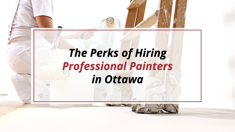 The Perks of Hiring Professional Painters in Ottawa